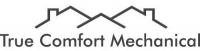 True Comfort Mechanical, LLC